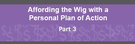 Affording the Wig with a  Personal Plan of Action - Part 3