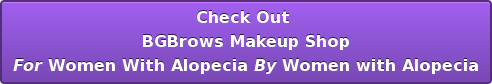 Check Out  BGBrows Makeup Shop For Women With Alopecia By Women with Alopecia